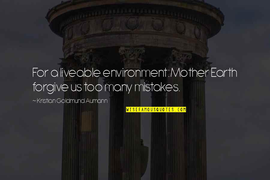 Enviroment Quotes By Kristian Goldmund Aumann: For a liveable environment:Mother Earth forgive us too