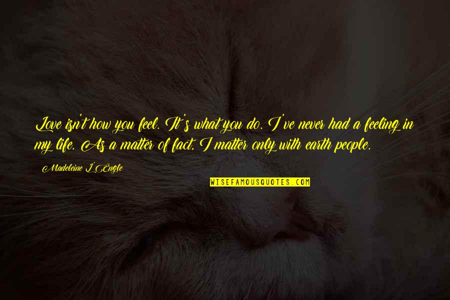 Enviroment Quotes By Madeleine L'Engle: Love isn't how you feel. It's what you