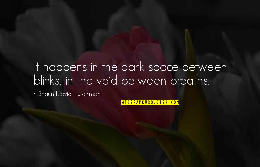 Enviroment Quotes By Shaun David Hutchinson: It happens in the dark space between blinks,