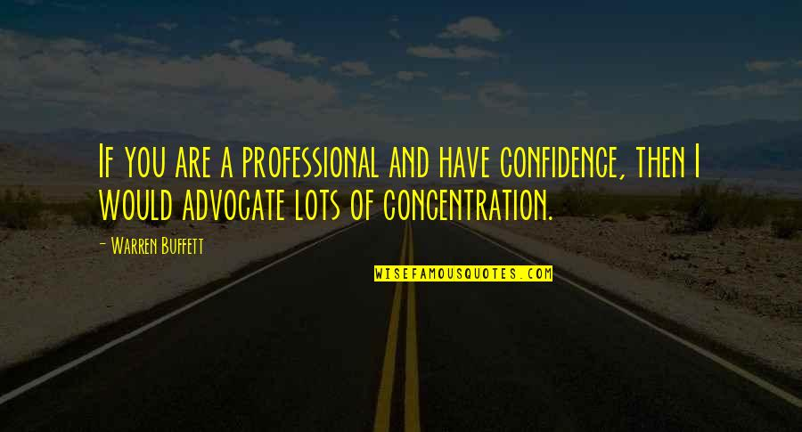 Enviroment Quotes By Warren Buffett: If you are a professional and have confidence,