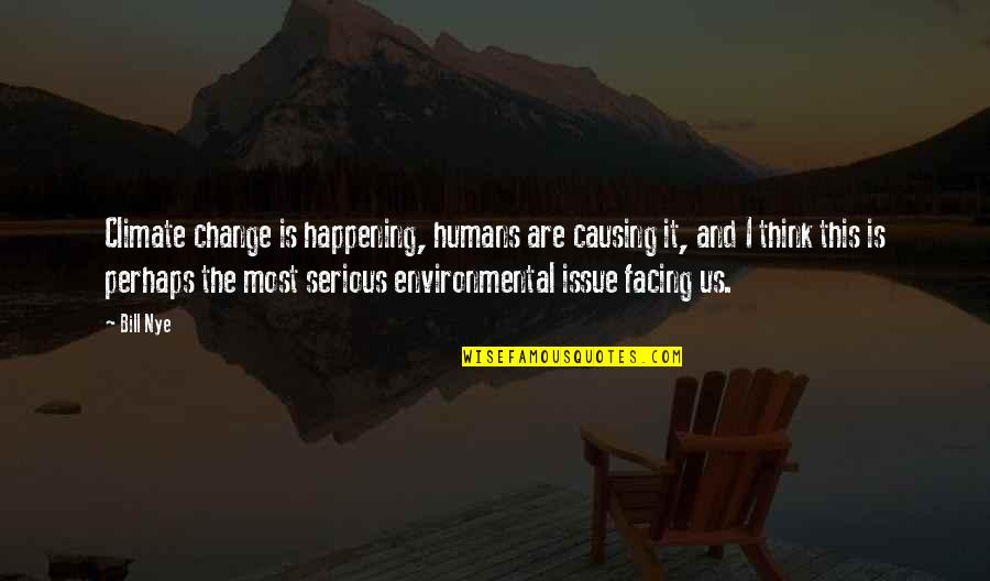 Environmental Issue Quotes By Bill Nye: Climate change is happening, humans are causing it,