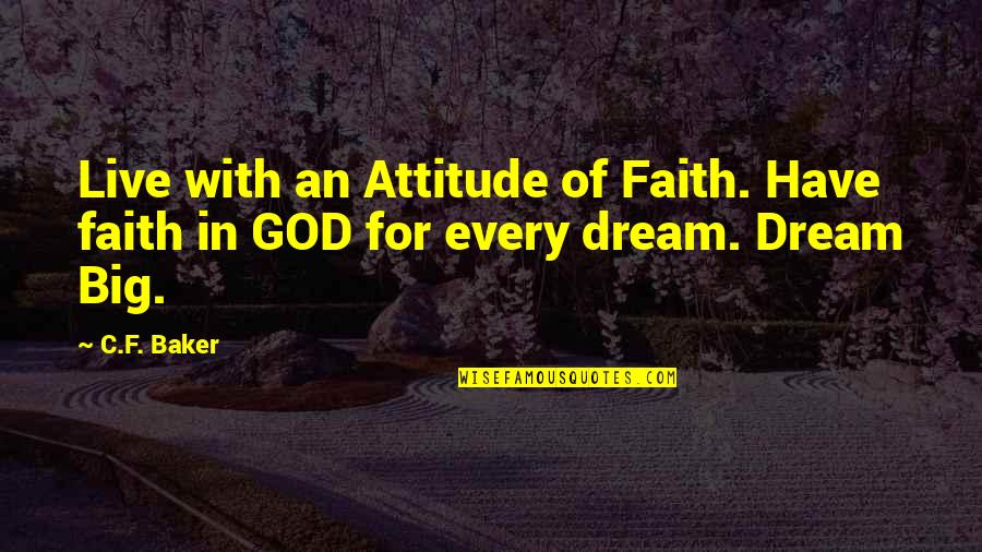Environmental Issue Quotes By C.F. Baker: Live with an Attitude of Faith. Have faith