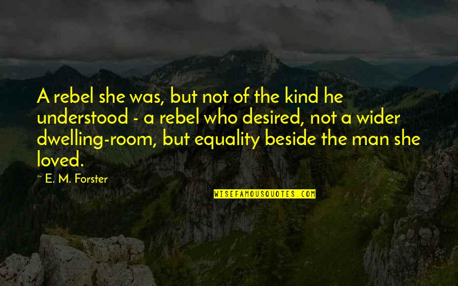 Environmental Issue Quotes By E. M. Forster: A rebel she was, but not of the