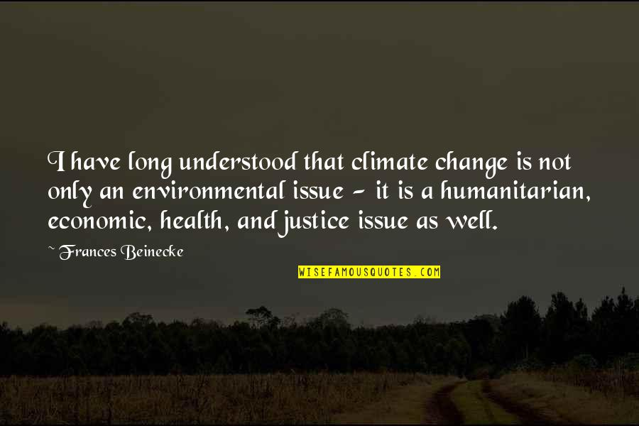 Environmental Issue Quotes By Frances Beinecke: I have long understood that climate change is