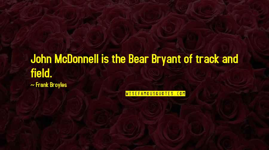 Environmental Issue Quotes By Frank Broyles: John McDonnell is the Bear Bryant of track