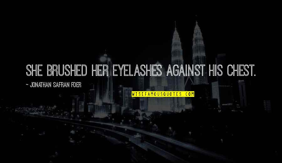 Environmental Issue Quotes By Jonathan Safran Foer: She brushed her eyelashes against his chest.