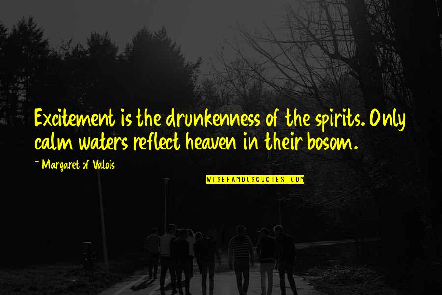 Environmental Issue Quotes By Margaret Of Valois: Excitement is the drunkenness of the spirits. Only