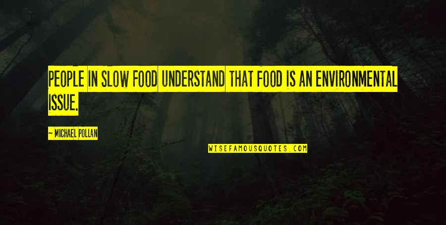 Environmental Issue Quotes By Michael Pollan: People in Slow Food understand that food is