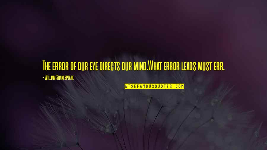 Environmental Issue Quotes By William Shakespeare: The error of our eye directs our mind.What