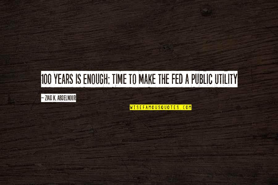 Environmental Issue Quotes By Ziad K. Abdelnour: 100 Years Is Enough: Time to Make the