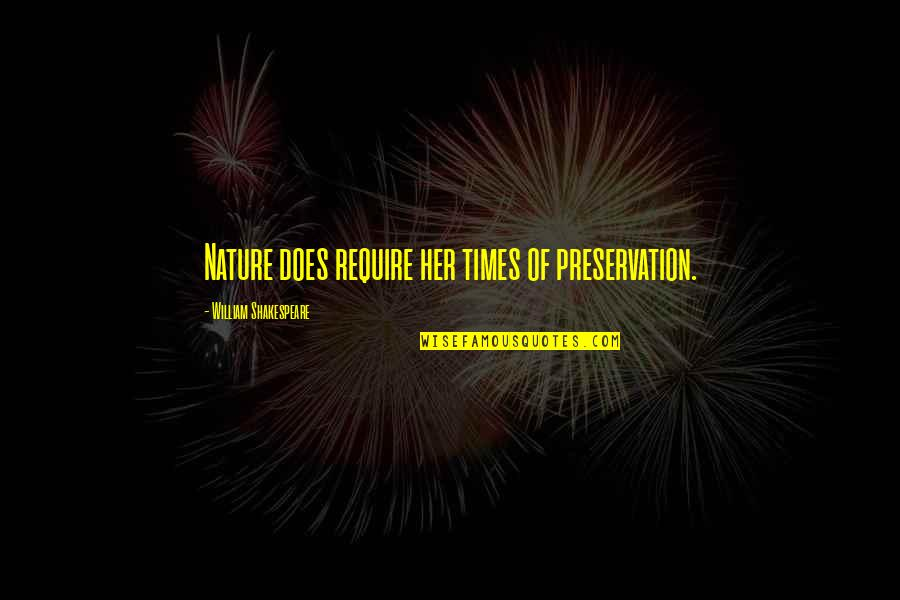Environmental Preservation Quotes By William Shakespeare: Nature does require her times of preservation.