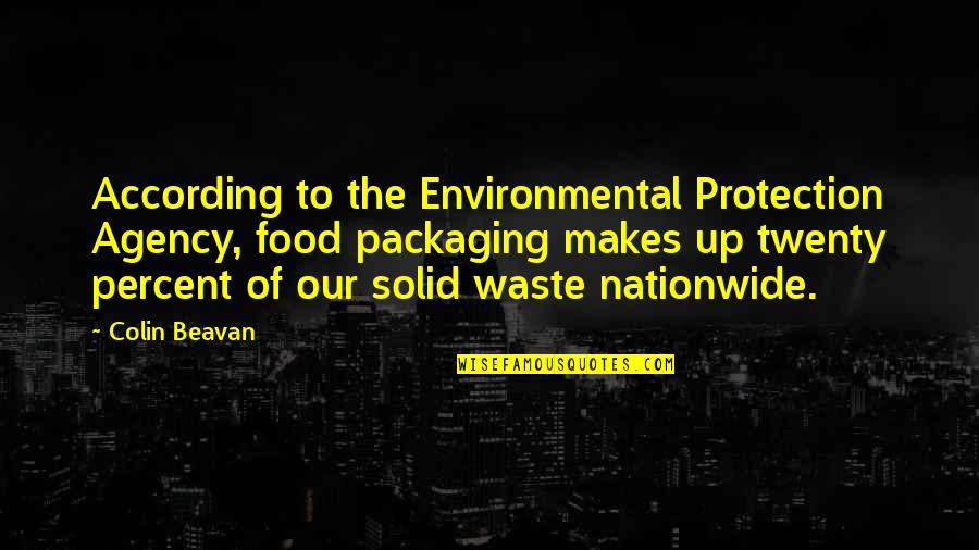 Environmental Waste Quotes By Colin Beavan: According to the Environmental Protection Agency, food packaging