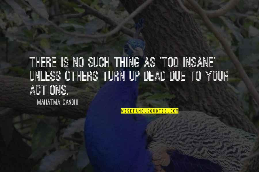 Enwraps Quotes By Mahatma Gandhi: There is no such thing as 'too insane'