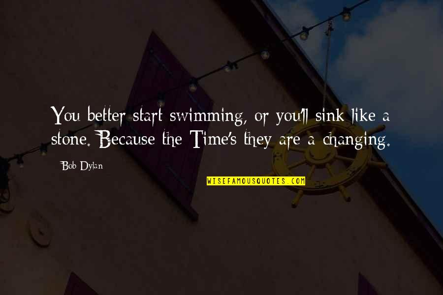 Enzo Ferrari Leadership Quotes By Bob Dylan: You better start swimming, or you'll sink like
