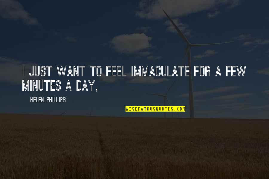 Enzo Ferrari Leadership Quotes By Helen Phillips: I just want to feel immaculate for a