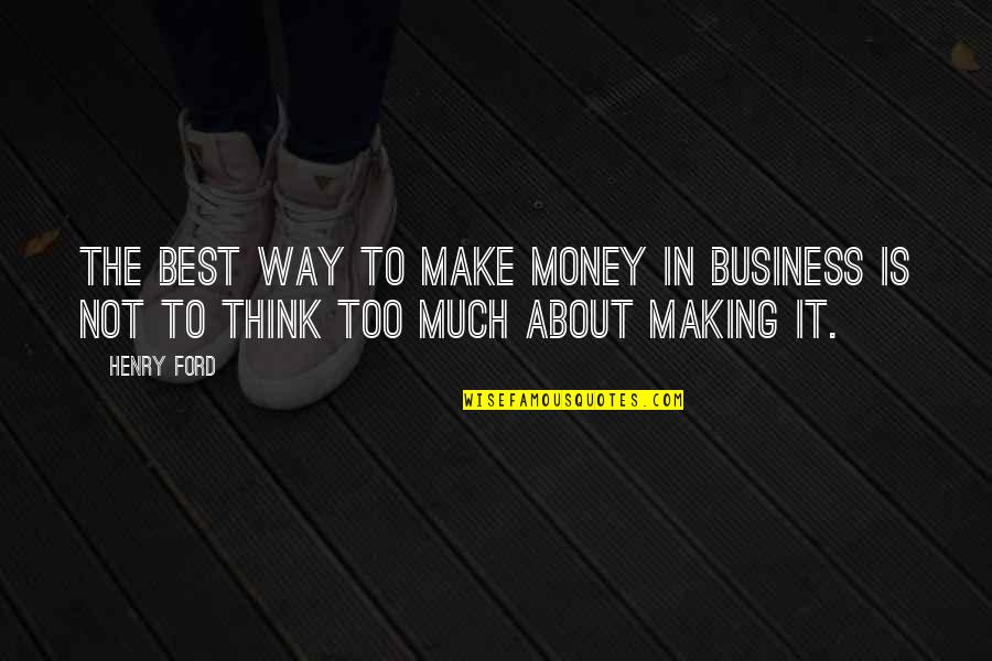 Enzo Ferrari Leadership Quotes By Henry Ford: The best way to make money in business