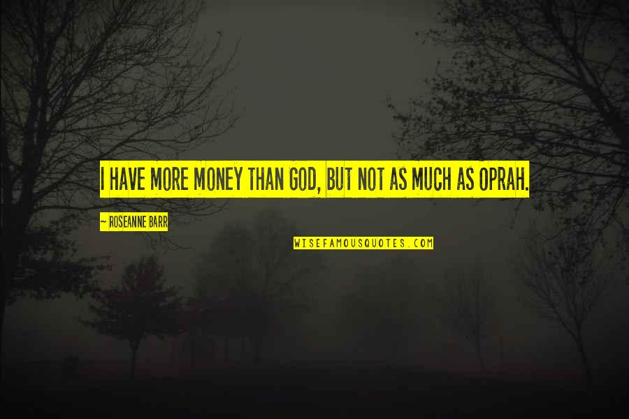 Enzo Ferrari Leadership Quotes By Roseanne Barr: I have more money than God, but not