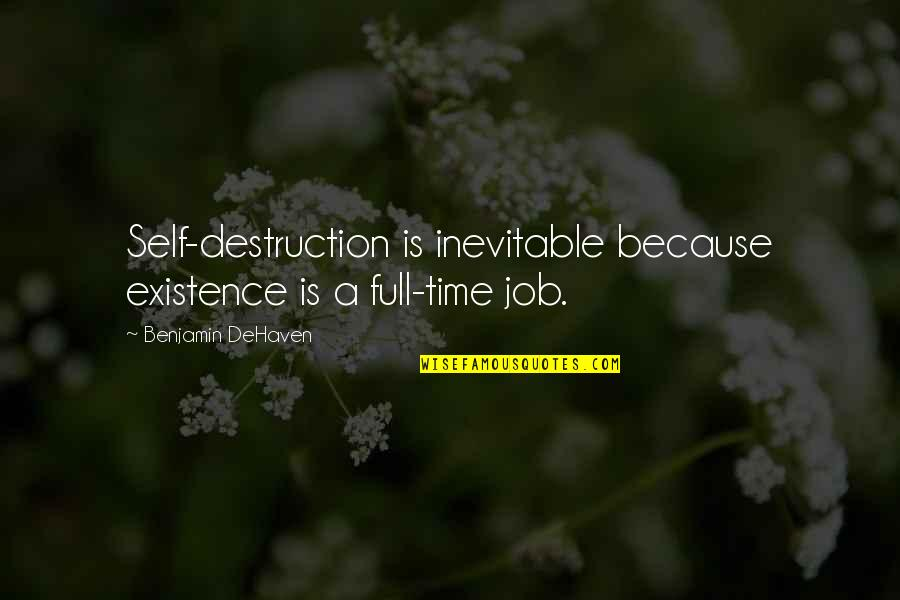 Enzo's Quotes By Benjamin DeHaven: Self-destruction is inevitable because existence is a full-time