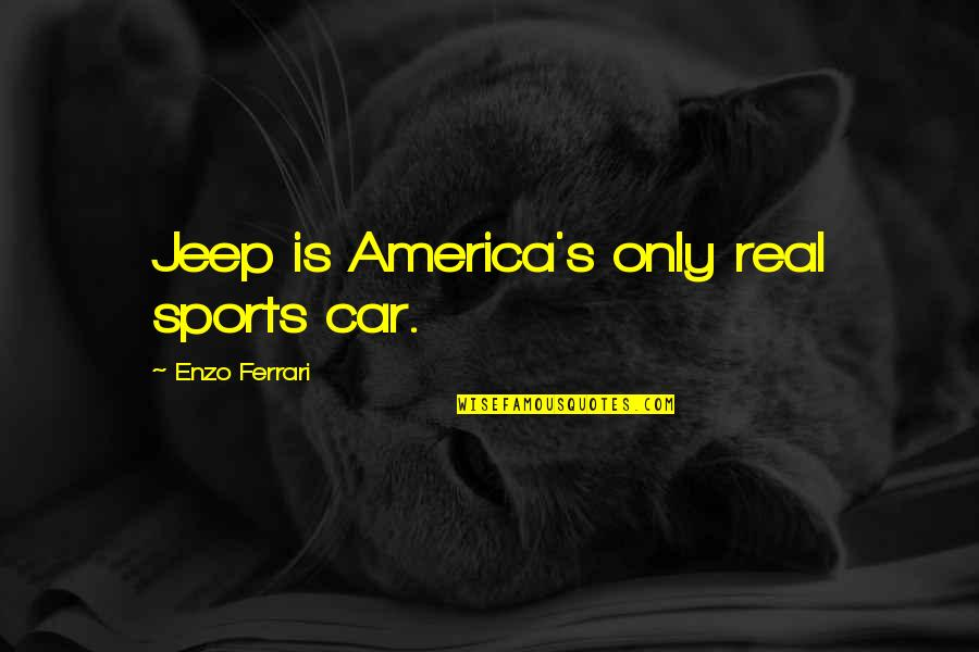Enzo's Quotes By Enzo Ferrari: Jeep is America's only real sports car.