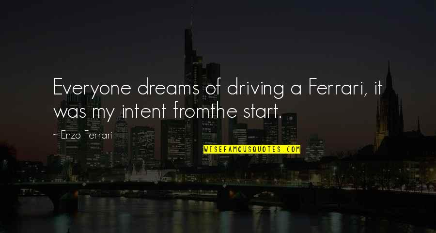 Enzo's Quotes By Enzo Ferrari: Everyone dreams of driving a Ferrari, it was