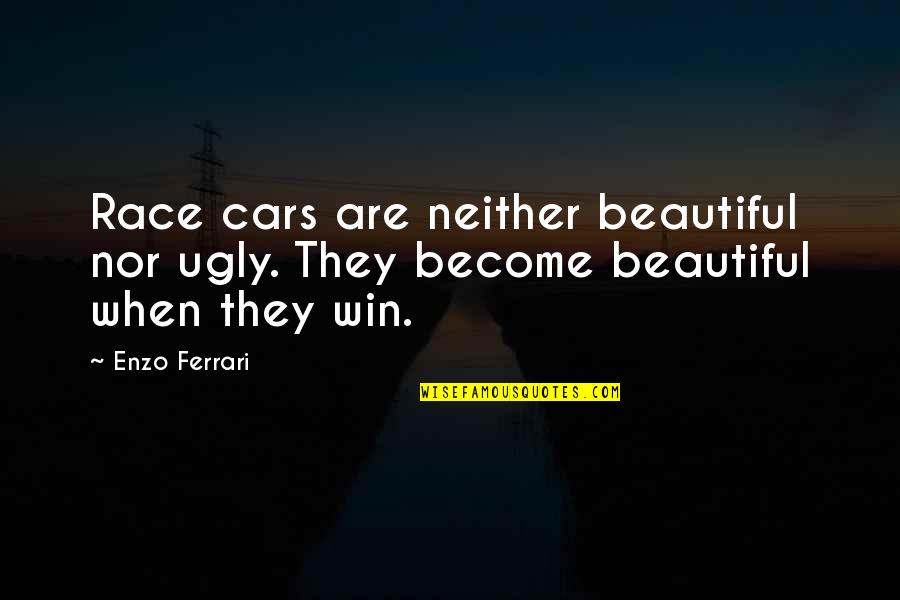 Enzo's Quotes By Enzo Ferrari: Race cars are neither beautiful nor ugly. They