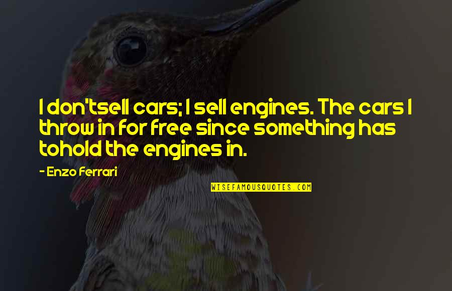 Enzo's Quotes By Enzo Ferrari: I don'tsell cars; I sell engines. The cars