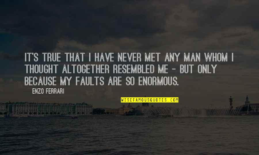 Enzo's Quotes By Enzo Ferrari: It's true that I have never met any
