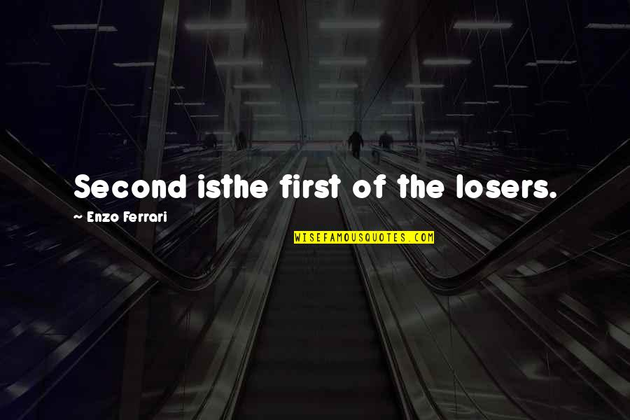 Enzo's Quotes By Enzo Ferrari: Second isthe first of the losers.