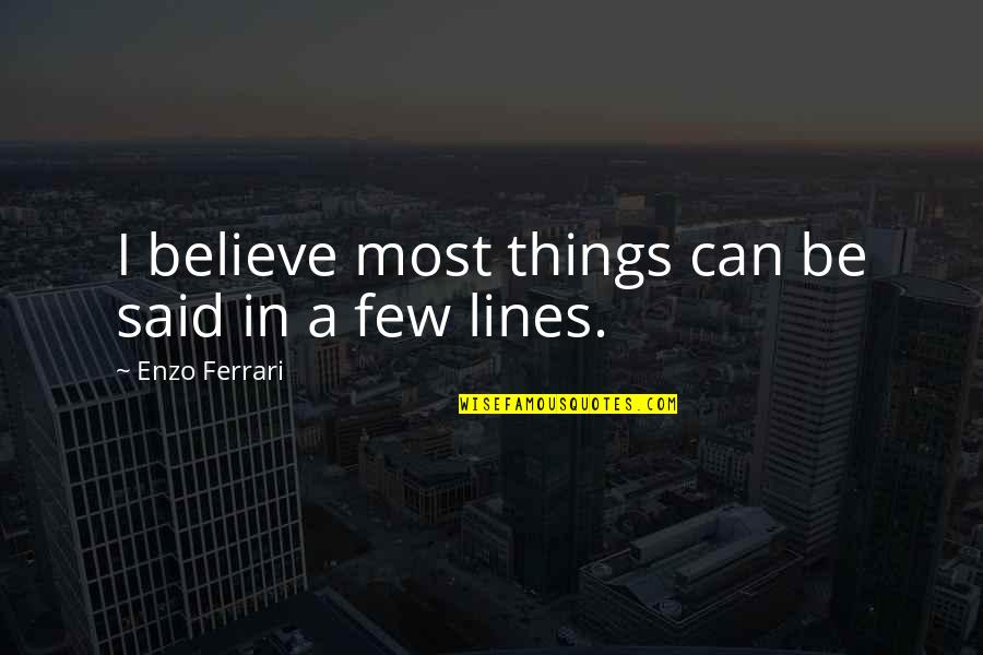 Enzo's Quotes By Enzo Ferrari: I believe most things can be said in