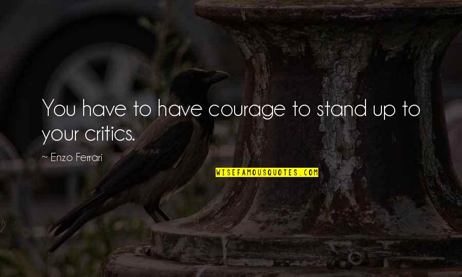 Enzo's Quotes By Enzo Ferrari: You have to have courage to stand up
