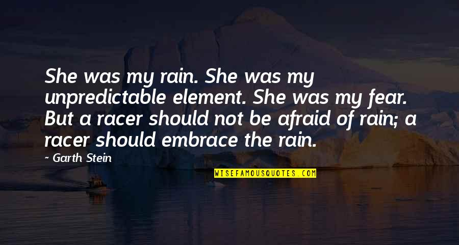 Enzo's Quotes By Garth Stein: She was my rain. She was my unpredictable
