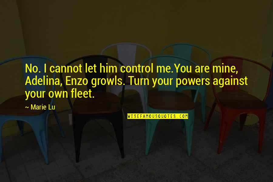 Enzo's Quotes By Marie Lu: No. I cannot let him control me.You are