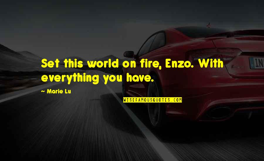 Enzo's Quotes By Marie Lu: Set this world on fire, Enzo. With everything