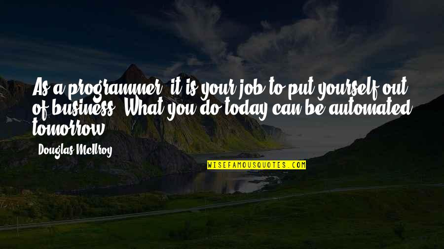 Ephemeralization Quotes By Douglas McIlroy: As a programmer, it is your job to