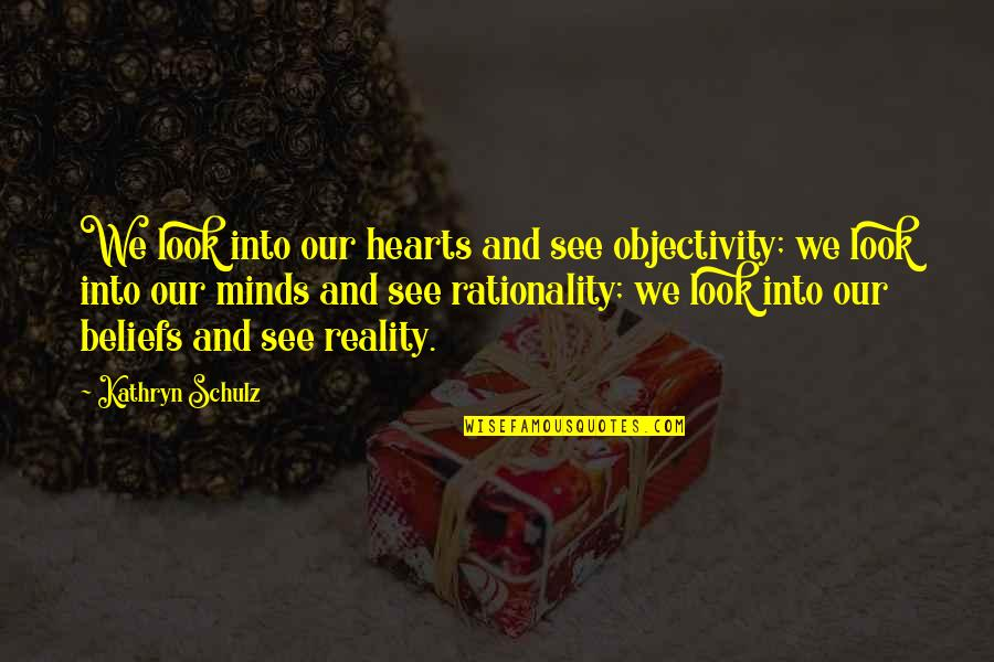 Ephemeralization Quotes By Kathryn Schulz: We look into our hearts and see objectivity;