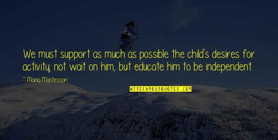 Ephemeralization Quotes By Maria Montessori: We must support as much as possible the