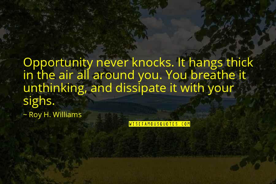 Ephemeralization Quotes By Roy H. Williams: Opportunity never knocks. It hangs thick in the