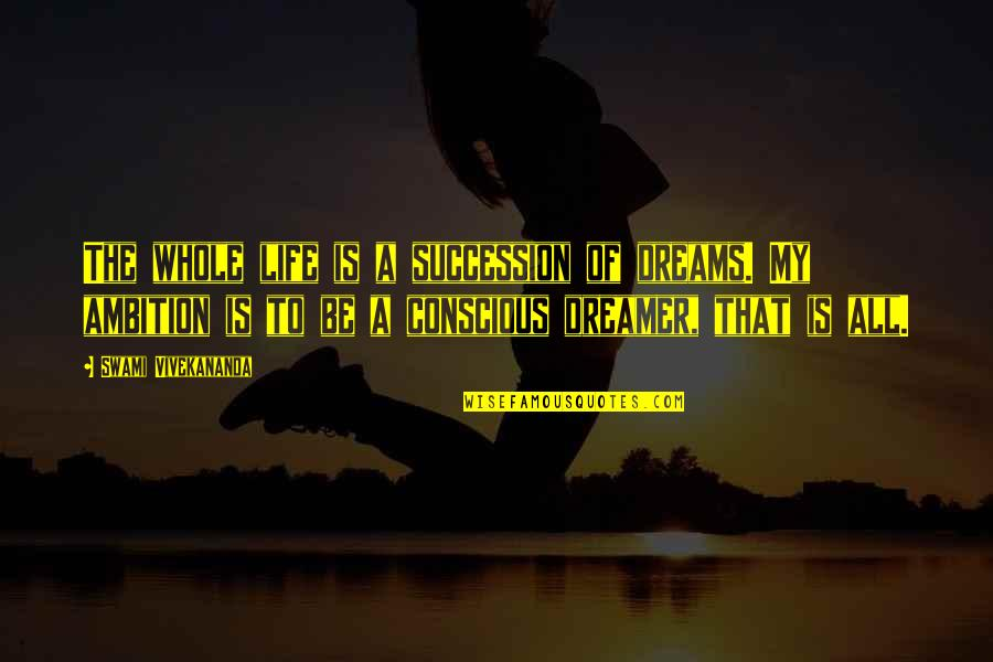 Ephemeralization Quotes By Swami Vivekananda: The whole life is a succession of dreams.