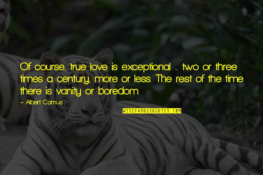 Ephraim Rescue Quotes By Albert Camus: Of course, true love is exceptional - two