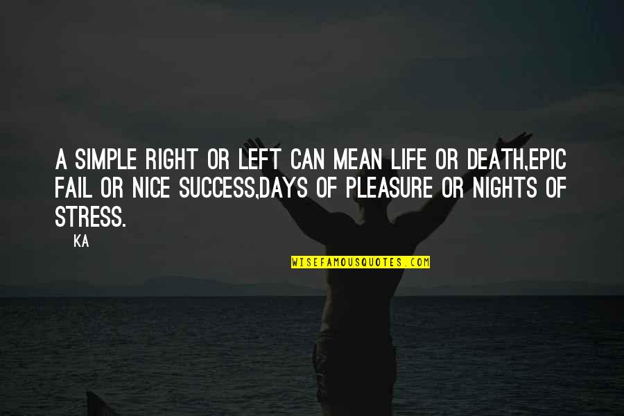 Epic Nights Quotes By Ka: A simple right or left can mean life