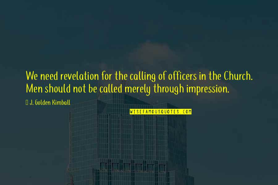 Epicentre Quotes By J. Golden Kimball: We need revelation for the calling of officers