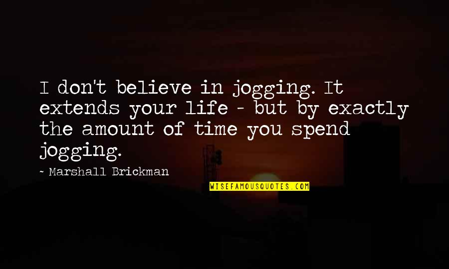 Epicentre Quotes By Marshall Brickman: I don't believe in jogging. It extends your