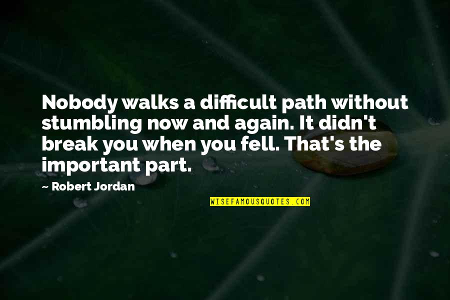 Epicentre Quotes By Robert Jordan: Nobody walks a difficult path without stumbling now