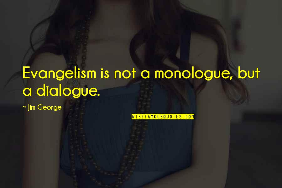 Epidurals Quotes By Jim George: Evangelism is not a monologue, but a dialogue.