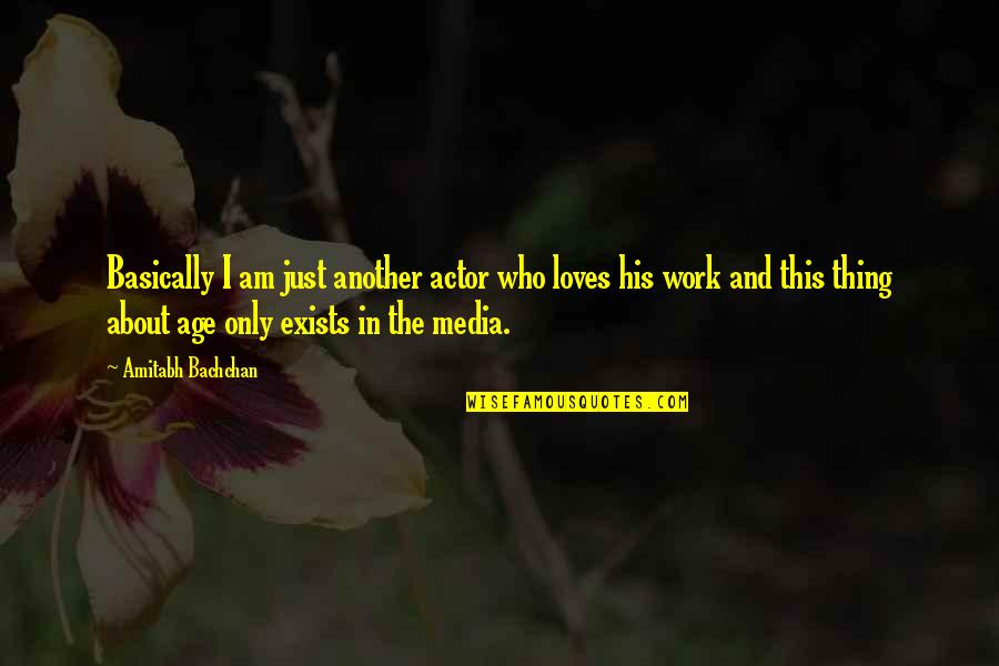 Epigrammatist Quotes By Amitabh Bachchan: Basically I am just another actor who loves