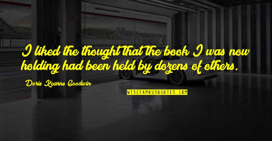 Epigrammatist Quotes By Doris Kearns Goodwin: I liked the thought that the book I