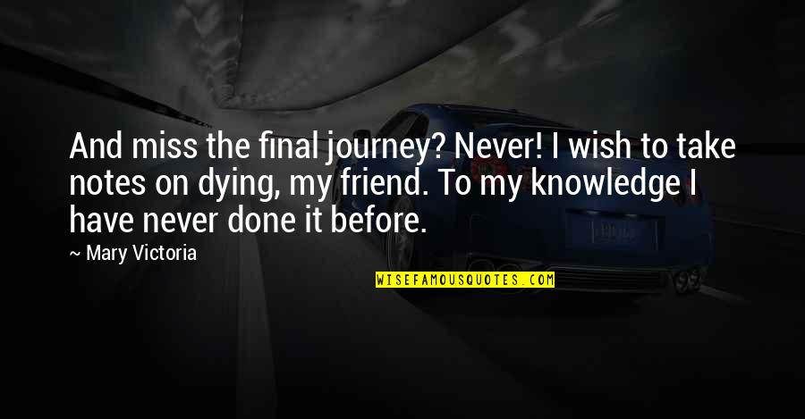 Epigrammatist Quotes By Mary Victoria: And miss the final journey? Never! I wish