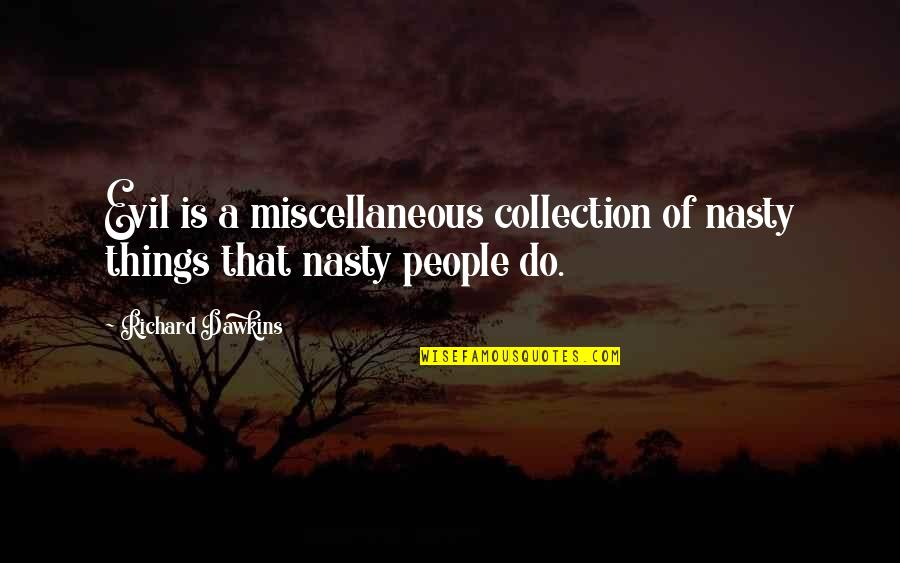 Epigrammatist Quotes By Richard Dawkins: Evil is a miscellaneous collection of nasty things