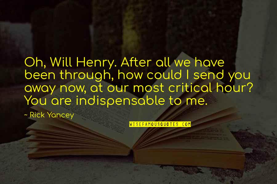 Epigrammatist Quotes By Rick Yancey: Oh, Will Henry. After all we have been