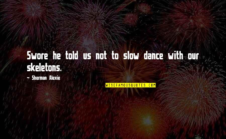 Epigrammatist Quotes By Sherman Alexie: Swore he told us not to slow dance